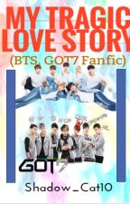 My Tragic Love Story (BTS, GOT7 Fanfic) by Shadow_Cat10