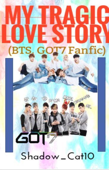 My Tragic Love Story (BTS, GOT7 Fanfic)