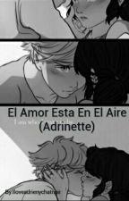 El Amor Esta En El Aire (Adrinette) by fuhoshilovers