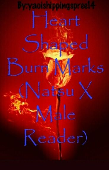 Heart Shaped Burn Marks (Natsu X Male Reader)