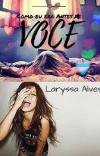 Como Eu era antes de Você!  by LaryssaArantesAlves