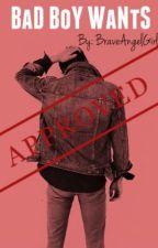 Bad Boy Wants by BraveAngelGirl