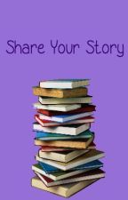 Share Your Story by xxBearCuddlesxx