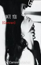 I hate you(Camren) by Camrenahishot