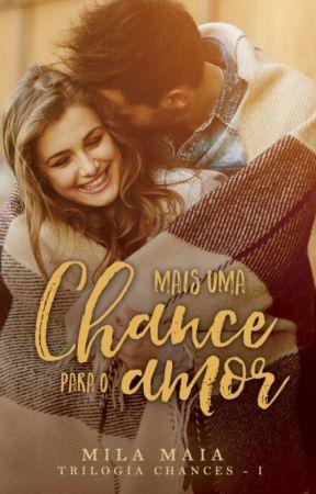 Mais uma chance para o amor - Trilogia Chances - I (Degustação) by autoramilamaia