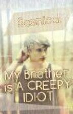 My Brother is a Creepy Idiot. by Scenical
