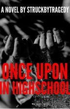 Once Upon In High School by struckbytragedy