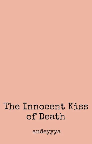 The Innocent Kiss Of Death