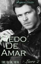Medo De Amar/ Livro 2 COMPLETO by BiancaCosta25