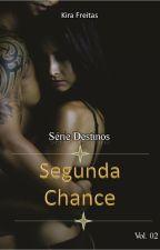 Serie Destinos - Livro 02 - Segunda Chance by KiraFreitas33