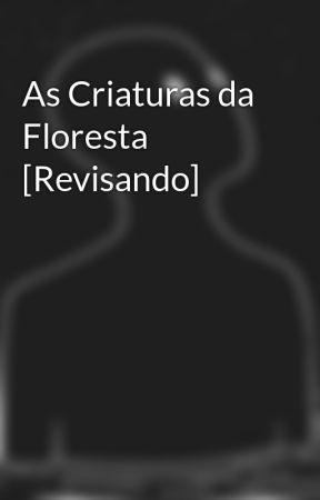 As Criaturas da Floresta by KauanMesquita