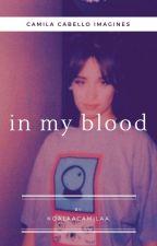 in my blood by koalaacamilaa