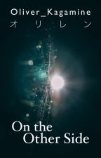 On the Other Side [Len x Oliver Fanfiction] by Oliver_Kagamine