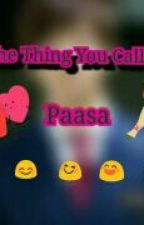 The Thing You Called Paasa by pinkyblush26