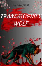 Transmogrify Wolf by JakeyWolf