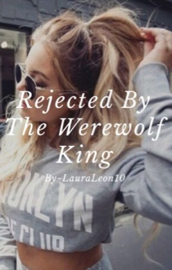 Rejected By The Werewolf King