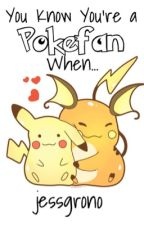 You Know You're a Pokefan When... {Pokemon} by jessgrono