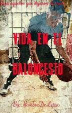 Vida En El Baloncesto by HombreDeLetras