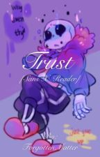 Trust  {Sans x Reader} by ForgottenMatter