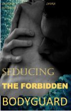 Seducing The Forbidden Bodyguard  by laura681