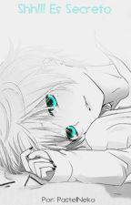 Shh!! Es Secreto (Yaoi-Gay) Primera Parte / TERMINADA by PastelNeko