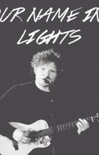 Our Name In Lights (An Ed Sheeran Fanfic) by Edsbabymama