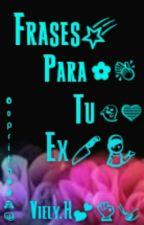 Frases Para Tu ex by Viely_7u7