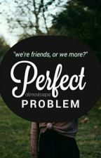 Perfect Problem [ON GOING] by almostcepe