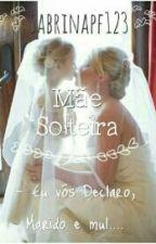 Mãe Solteira by sabrinapf123