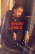 ♥AUGUST WORLD♥ by Alsina_Broadnax