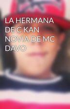 LA HERMANA DE C KAN NOVIA DE MC DAVO by BeluAlvez98