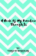 A Book Of My Random Thoughts by TeresaInWonderland
