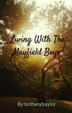 Living With The Mayfield Boys by brittanybaylor