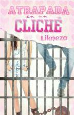 Atrapada en un Cliché by Likneza