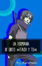 La Hermana De Obito! «Itachi y Tu» by _Kurotsuki