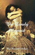 The Lonely Mermaid by Rachel2018cheer