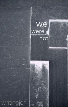 We Were Not by writingjen