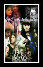 """SOULMATES"" R WE??? [Completed] by Parthaholic_ashu"