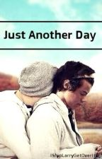 Just Another Day  ( Larry Stylinson AU) by -Iiampayne-