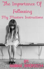 The Importance of Following My Masters Instructions  by kitten_rivers1234