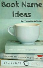 Book Name Ideas.  by TheIncidentalWriter