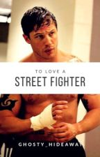 To Love A Street Fighter by ghosty_hideaway