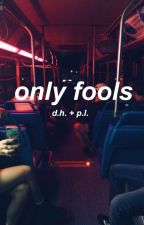 only fools // d.h. + p.l. by luminaryhowell