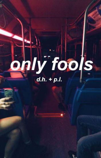 only fools // d.h. + p.l.