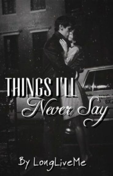 Things I'll Never Say by LongLiveMe