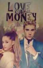 Love or Money?~ /BG fanfic with Ariana Grande and Justin Bieber/ВРЕМЕННО СПРЯНА! by semabiebz