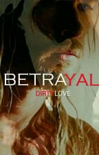 Betrayal (Dirty Love)  by LesFrie