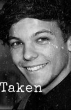 Taken ( Louis Tomlinson Fanfic) by tommoluver1998
