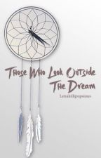 Those Who Look Outside the Dream  by Lenalollipopsious