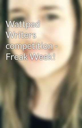 Wattpad Writers competition - Freak Week! by aspiringwriter0